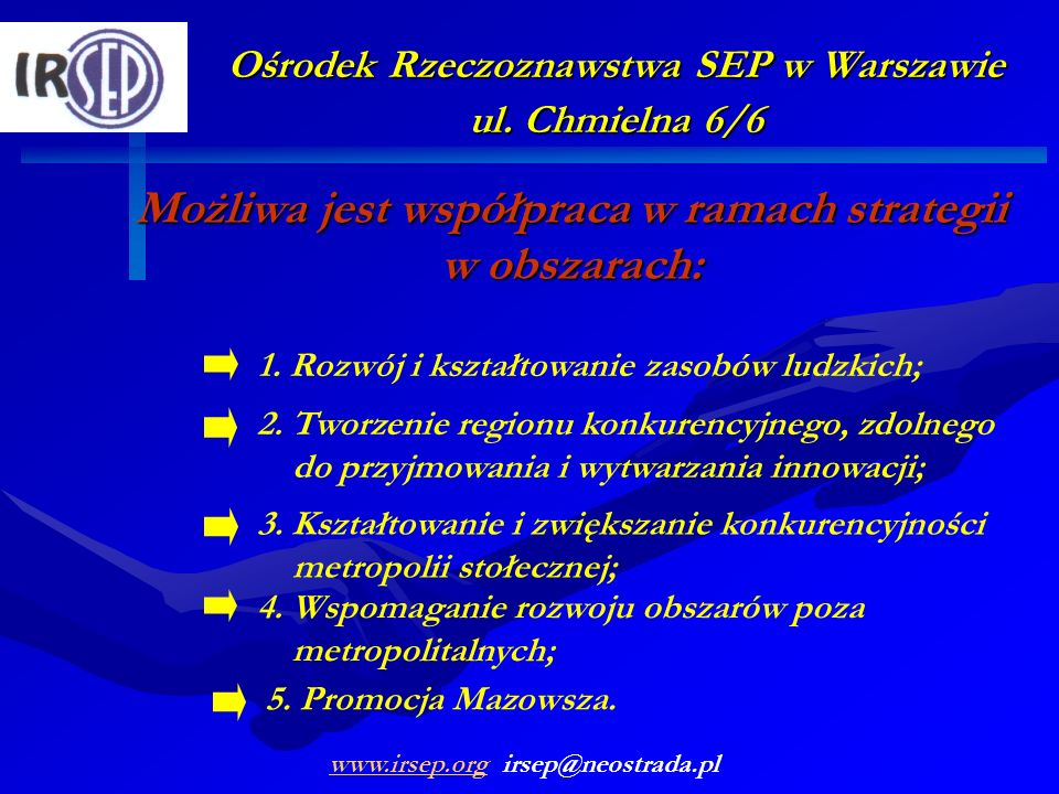 Ośrodek Rzeczoznawstwa SEP w Warszawie ul. Chmielna 6/6 Możliwa jest współpraca w ramach strategii w obszarach: 2. Tworzenie regionu konkurencyjnego,