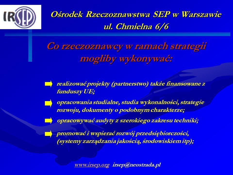 Ośrodek Rzeczoznawstwa SEP w Warszawie ul. Chmielna 6/6 Co rzeczoznawcy w ramach strategii mogliby wykonywać: opracowania studialne, studia wykonalnoś