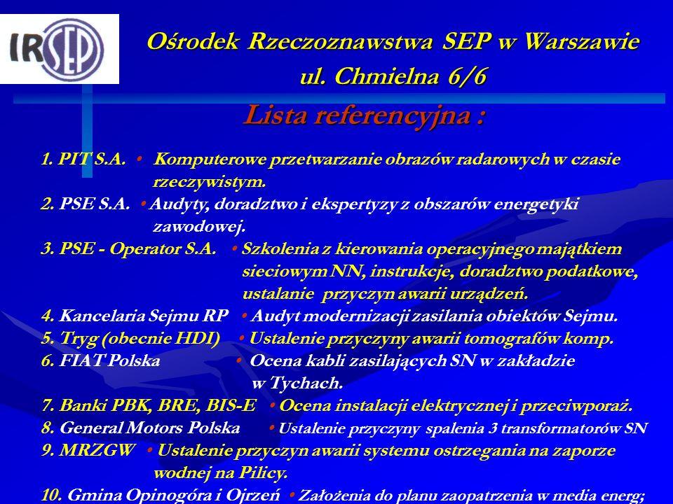 Ośrodek Rzeczoznawstwa SEP w Warszawie ul. Chmielna 6/6 Lista referencyjna : 1. PIT S.A. Komputerowe przetwarzanie obrazów radarowych w czasie rzeczyw