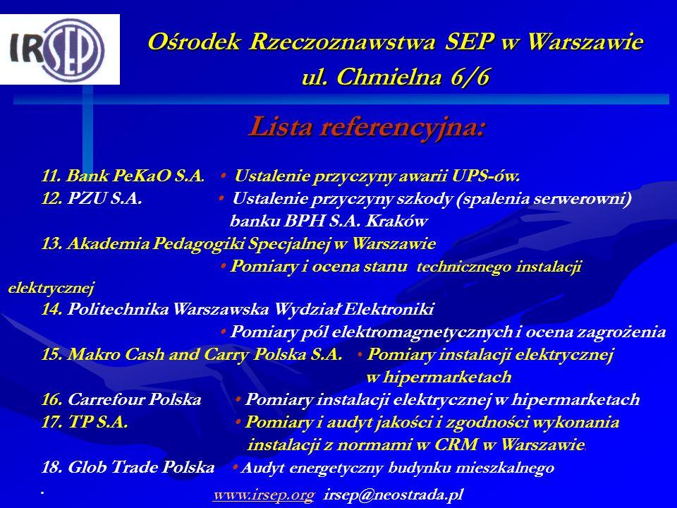 Ośrodek Rzeczoznawstwa SEP w Warszawie ul. Chmielna 6/6 Lista referencyjna: 11. Bank PeKaO S.A. Ustalenie przyczyny awarii UPS-ów. 12. PZU S.A. Ustale