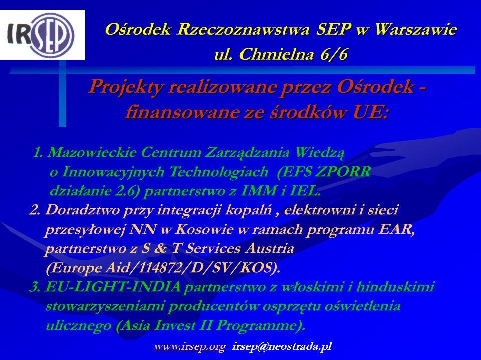 Ośrodek Rzeczoznawstwa SEP w Warszawie ul. Chmielna 6/6 Projekty realizowane przez Ośrodek - finansowane ze środków UE: 1. Mazowieckie Centrum Zarządz