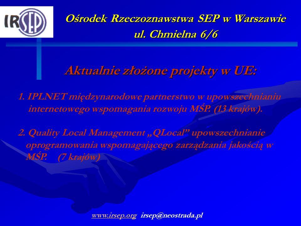 Ośrodek Rzeczoznawstwa SEP w Warszawie ul. Chmielna 6/6 Aktualnie złożone projekty w UE: 1. IPLNET międzynarodowe partnerstwo w upowszechnianiu intern