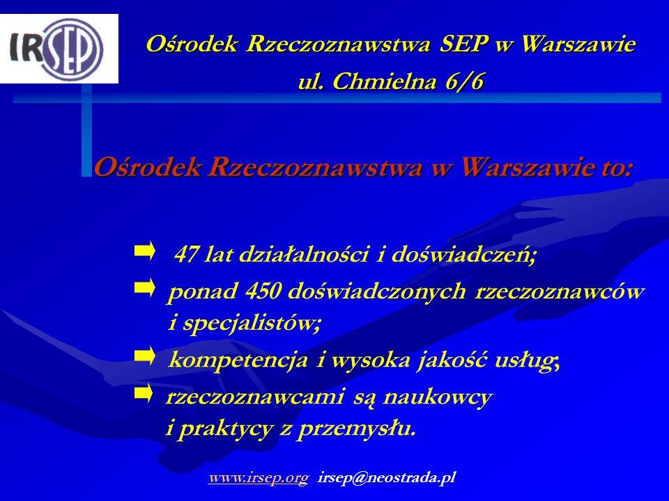 Ośrodek Rzeczoznawstwa SEP w Warszawie ul. Chmielna 6/6 Ośrodek Rzeczoznawstwa w Warszawie to: 47 lat działalności i doświadczeń; ponad 450 doświadczo