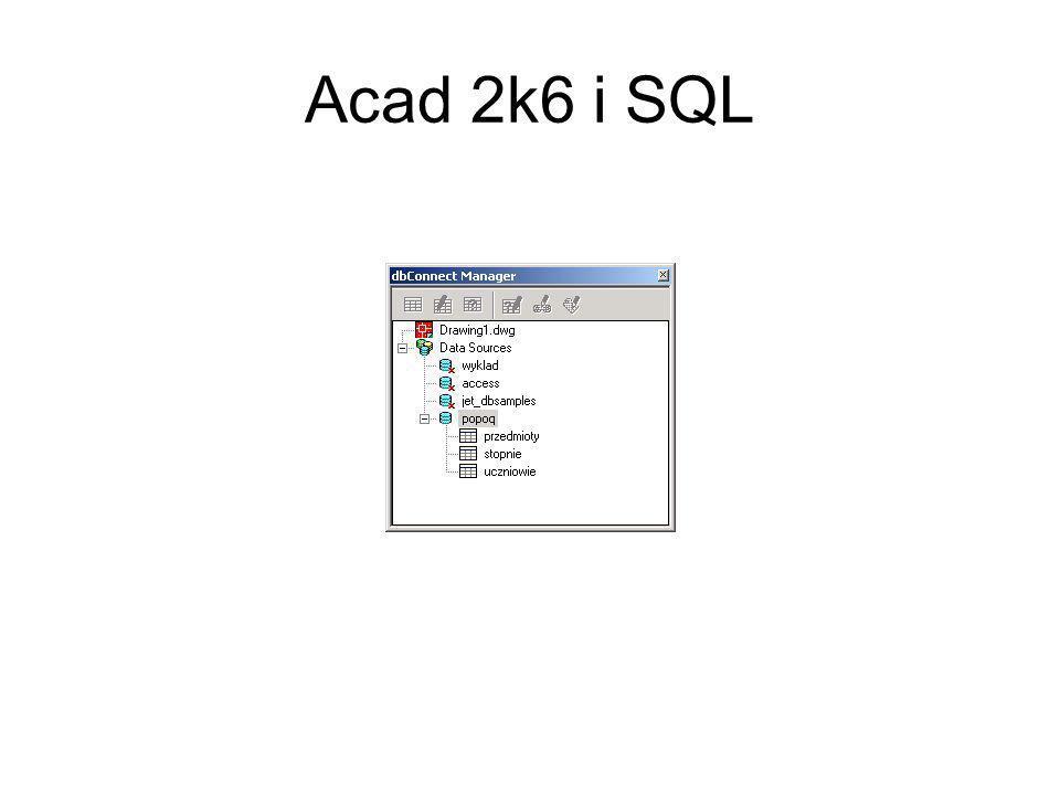 Uwaga! Ważna jest kolejność wybierania pól Acad 2k6 i SQL