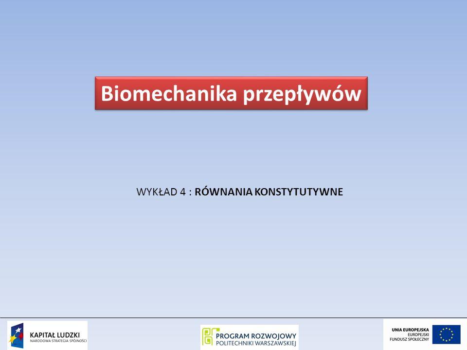 WYKŁAD 4 : RÓWNANIA KONSTYTUTYWNE Biomechanika przepływów