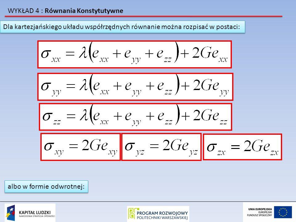 WYKŁAD 4 : Równania Konstytutywne Dla kartezjańskiego układu współrzędnych równanie można rozpisać w postaci: albo w formie odwrotnej: