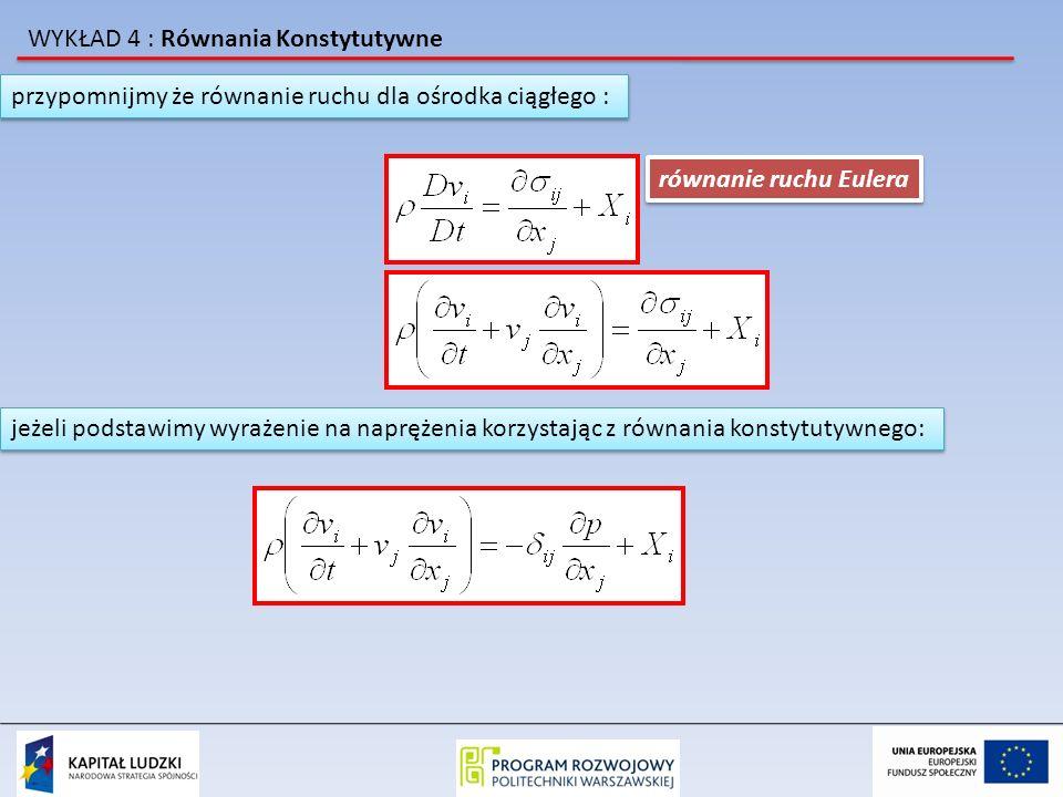 WYKŁAD 4 : Równania Konstytutywne Należy pamiętać że Lepki płyn Newtonowski, Płyn nielepki i Elastyczne ciało Hooka są tylko wyidealizowanymi modelami i żaden materiał nie zachowuje się w pełni zgodnie z przedstawionymi relacjami.