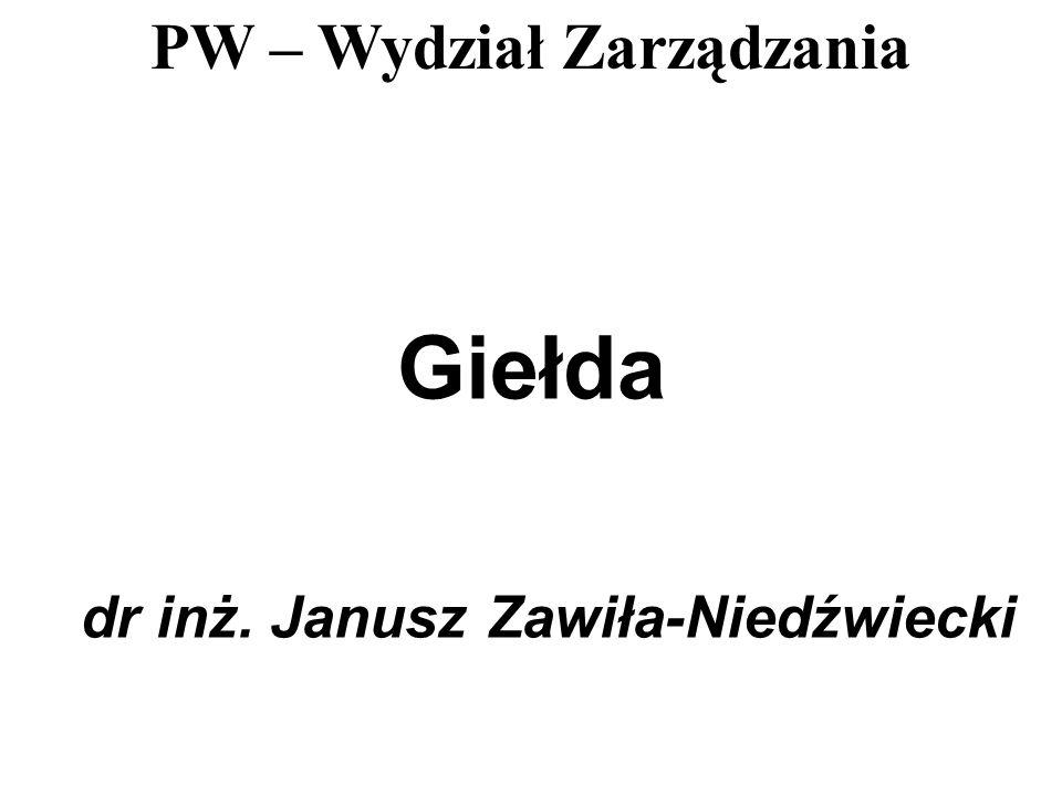 PW – Wydział Zarządzania Giełda dr inż. Janusz Zawiła-Niedźwiecki