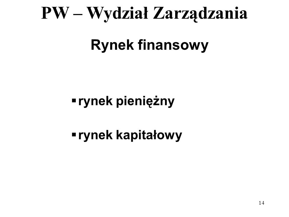 PW – Wydział Zarządzania 14 Rynek finansowy rynek pieniężny rynek kapitałowy