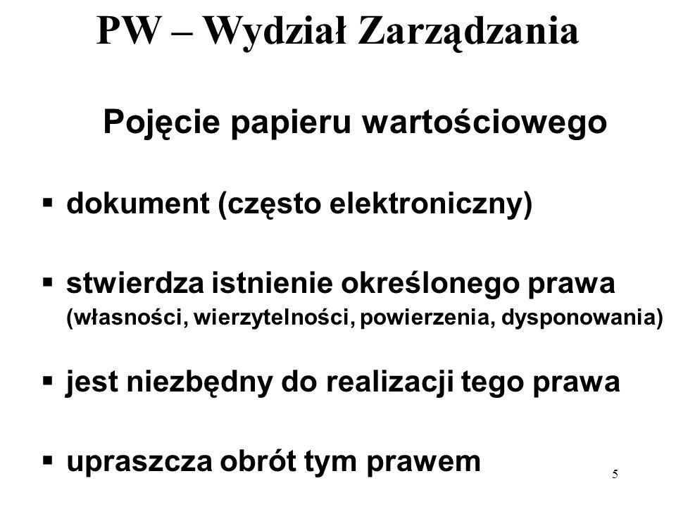 PW – Wydział Zarządzania 5 Pojęcie papieru wartościowego dokument (często elektroniczny) stwierdza istnienie określonego prawa (własności, wierzytelno