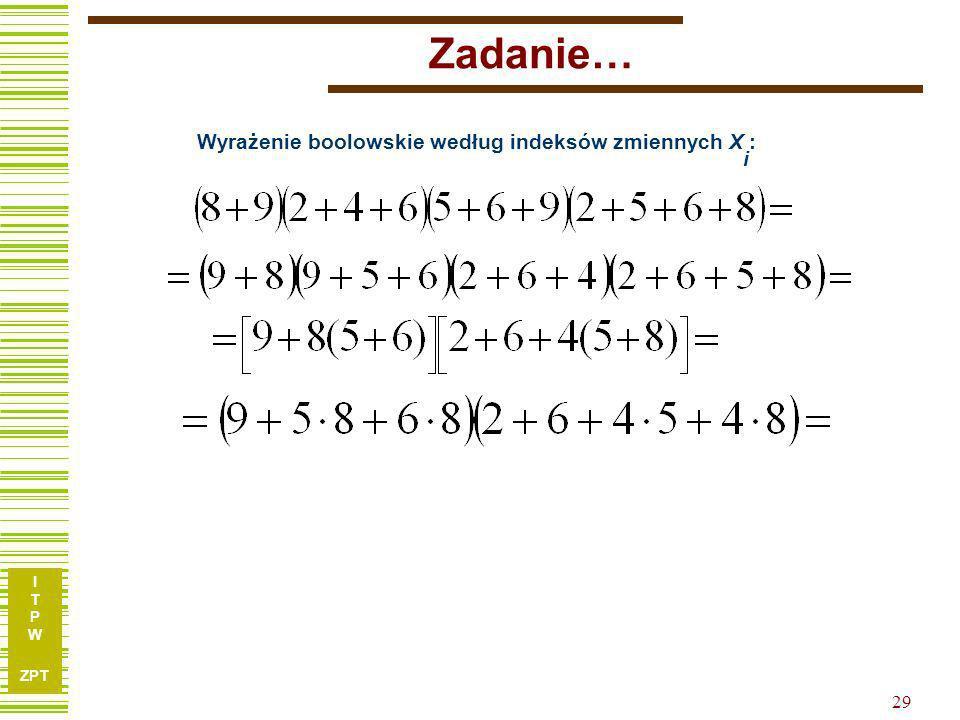 I T P W ZPT 28 Zadanie… 2,4,6,8,9 8,9 X1X1 X2X2 X3X3 X4X4 X5X5 X6X6 X7X7 X8X8 X9X9 y1y1 y2y2 100010011001 201100001001 311101100010 401000110100 50010