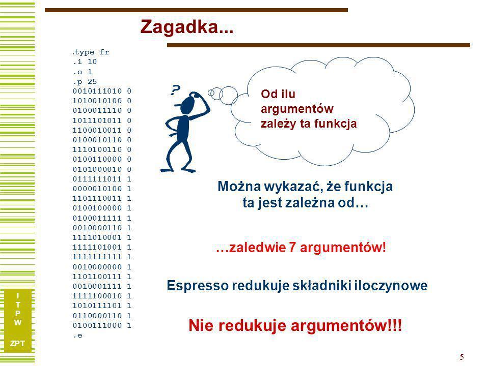 I T P W ZPT 4 Przykład z Synteza układów logicznych str 65 Funkcja 10 argumentów Brak x 3.type fr.i 10.o 1.p 25 0010111010 0 1010010100 0 0100011110 0