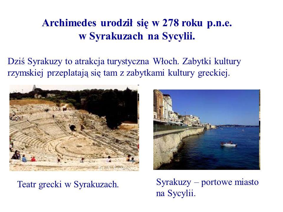 Teatr grecki w Syrakuzach. Syrakuzy – portowe miasto na Sycylii. Archimedes urodził się w 278 roku p.n.e. w Syrakuzach na Sycylii. Dziś Syrakuzy to at