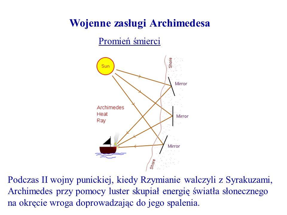 Wojenne zasługi Archimedesa Podczas II wojny punickiej, kiedy Rzymianie walczyli z Syrakuzami, Archimedes przy pomocy luster skupiał energię światła s