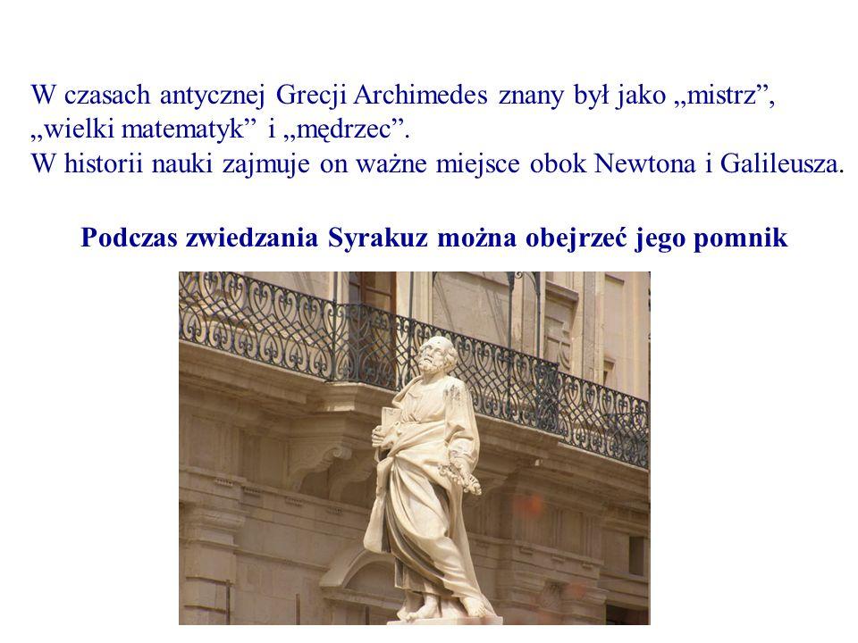 W czasach antycznej Grecji Archimedes znany był jako mistrz, wielki matematyk i mędrzec. W historii nauki zajmuje on ważne miejsce obok Newtona i Gali