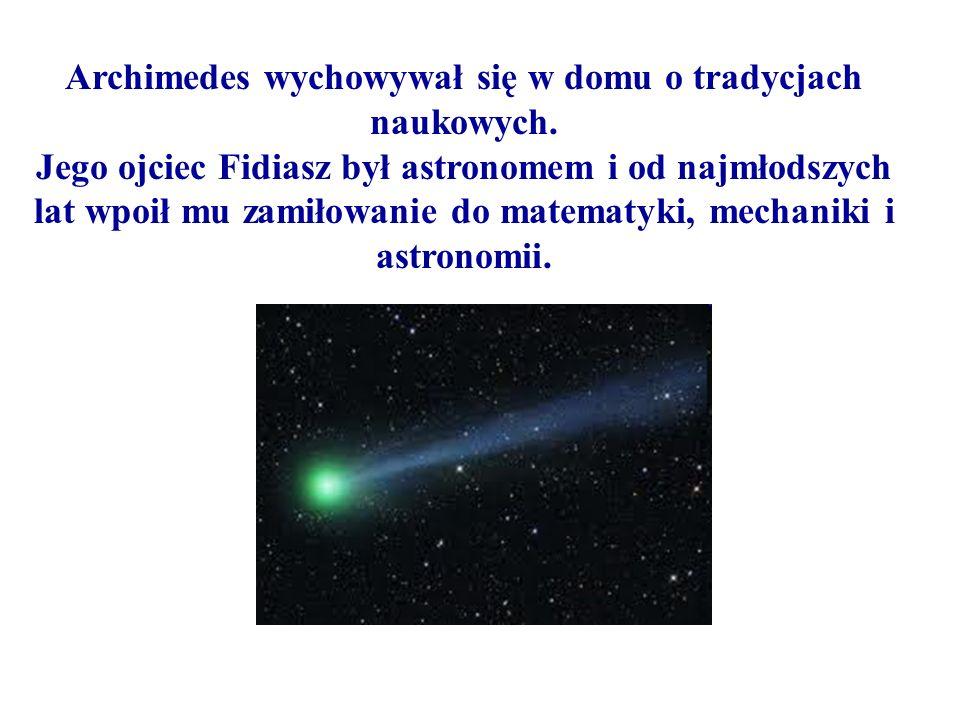Archimedes wychowywał się w domu o tradycjach naukowych. Jego ojciec Fidiasz był astronomem i od najmłodszych lat wpoił mu zamiłowanie do matematyki,