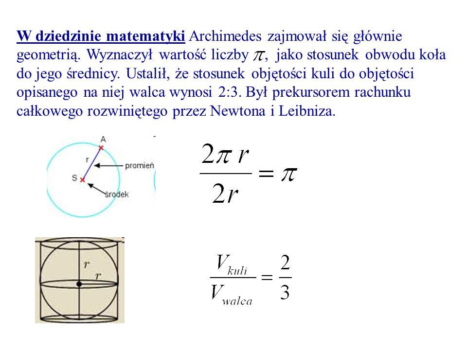 W dziedzinie matematyki Archimedes zajmował się głównie geometrią. Wyznaczył wartość liczby, jako stosunek obwodu koła do jego średnicy. Ustalił, że s
