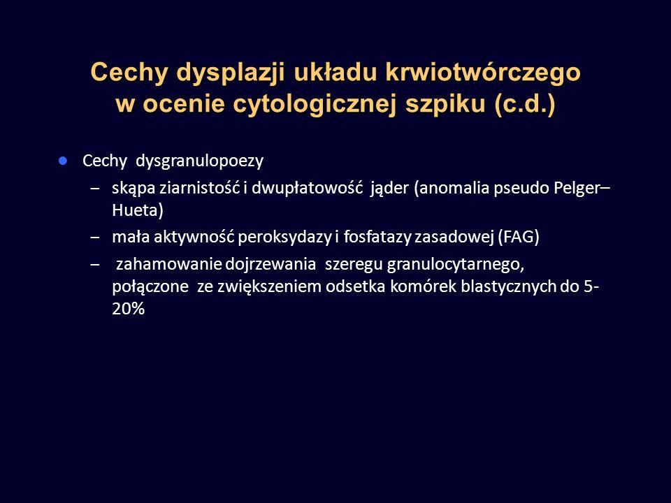 Cechy dysplazji układu krwiotwórczego w ocenie cytologicznej szpiku (c.d.) Cechy dysgranulopoezy – skąpa ziarnistość i dwupłatowość jąder (anomalia ps