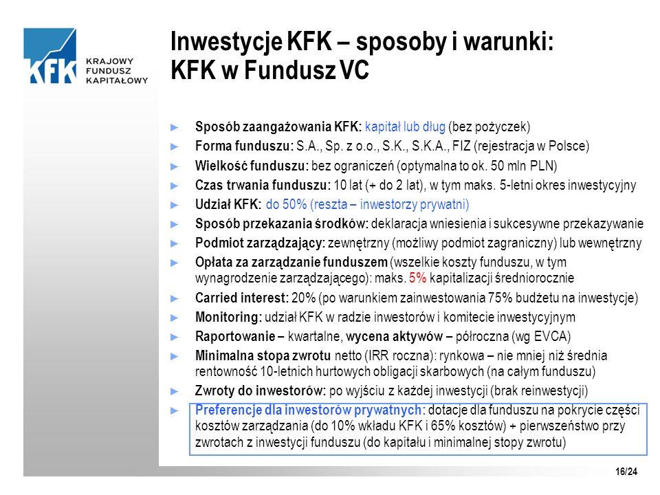 Sposób zaangażowania KFK: kapitał lub dług (bez pożyczek) Forma funduszu: S.A., Sp. z o.o., S.K., S.K.A., FIZ (rejestracja w Polsce) Wielkość funduszu