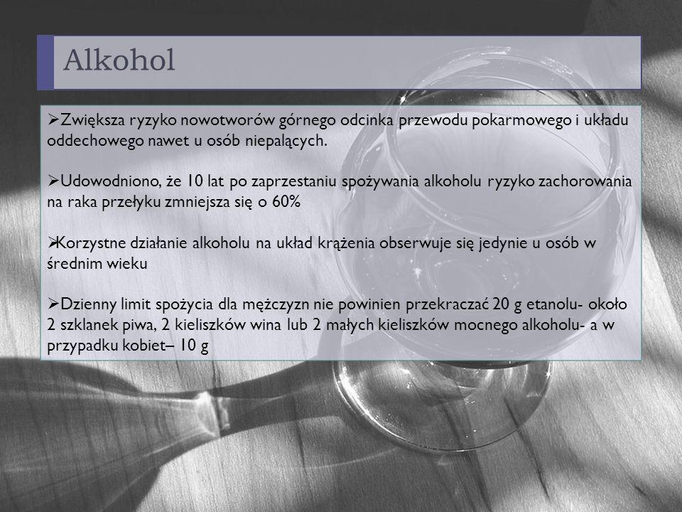 Alkohol Zwiększa ryzyko nowotworów górnego odcinka przewodu pokarmowego i układu oddechowego nawet u osób niepalących. Udowodniono, że 10 lat po zaprz