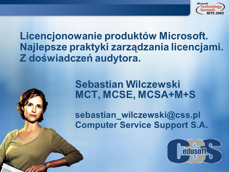 Licencjonowanie produktów Microsoft. Najlepsze praktyki zarządzania licencjami. Z doświadczeń audytora. Sebastian Wilczewski MCT, MCSE, MCSA+M+S sebas