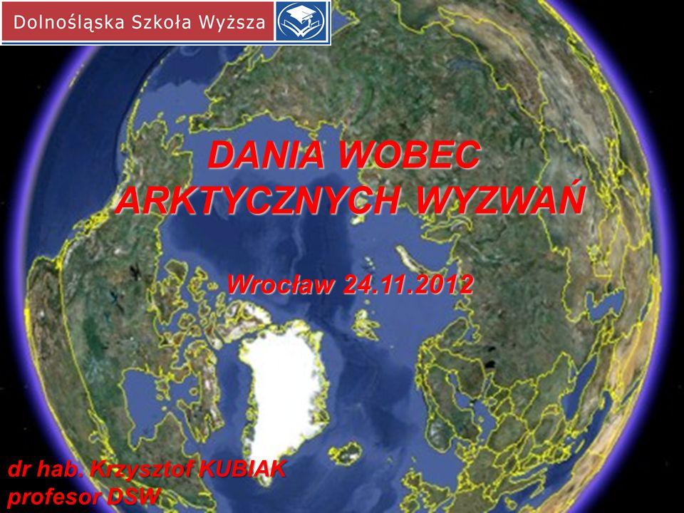 DANIA WOBEC ARKTYCZNYCH WYZWAŃ Wrocław 24.11.2012 dr hab. Krzysztof KUBIAK profesor DSW