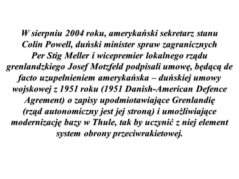 W sierpniu 2004 roku, amerykański sekretarz stanu Colin Powell, duński minister spraw zagranicznych Per Stig Meller i wicepremier lokalnego rządu grenlandzkiego Josef Motzfeld podpisali umowę, będącą de facto uzupełnieniem amerykańska – duńskiej umowy wojskowej z 1951 roku (1951 Danish-American Defence Agrement) o zapisy upodmiotawiające Grenlandię (rząd autonomiczny jest jej stroną) i umożliwiające modernizację bazy w Thule, tak by uczynić z niej element system obrony przeciwrakietowej.