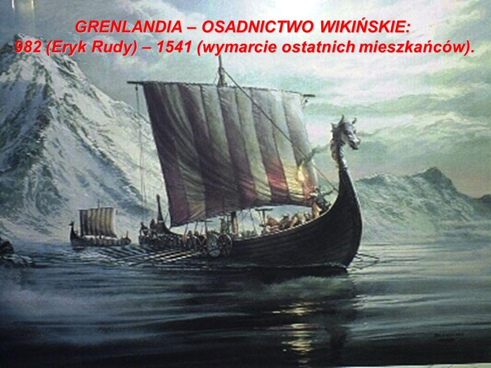 GRENLANDIA – OSADNICTWO WIKIŃSKIE: 982 (Eryk Rudy) – 1541 (wymarcie ostatnich mieszkańców).
