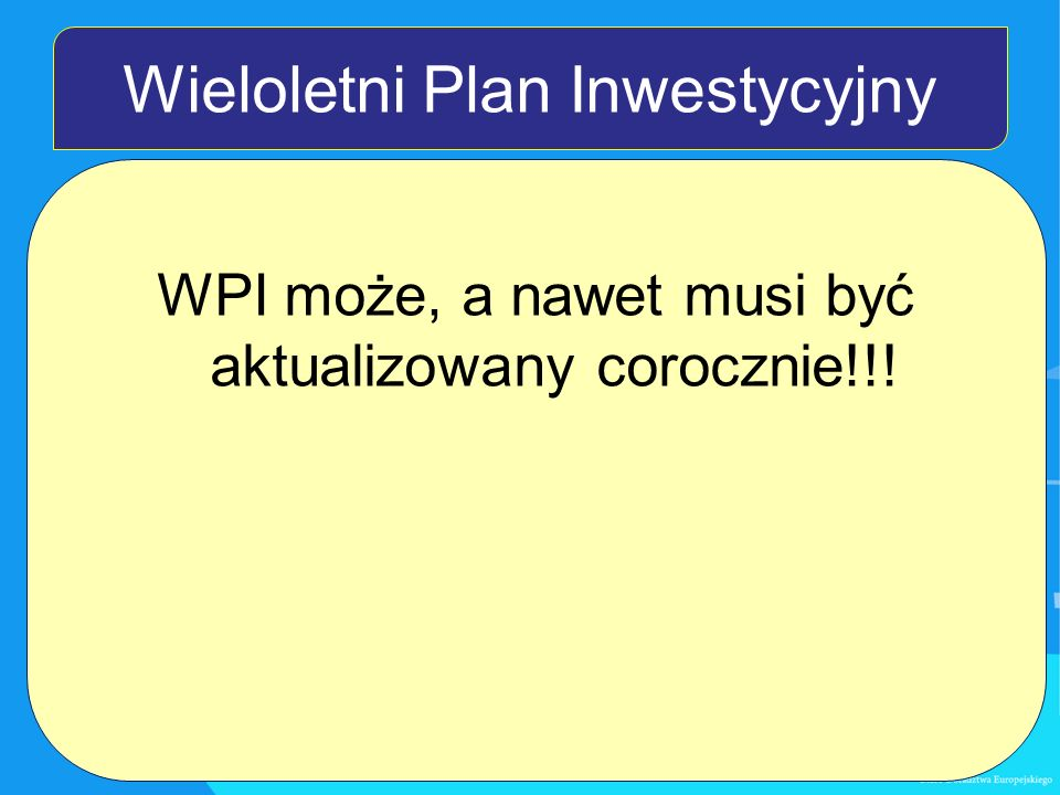 Wieloletni Plan Inwestycyjny WPI może, a nawet musi być aktualizowany corocznie!!!