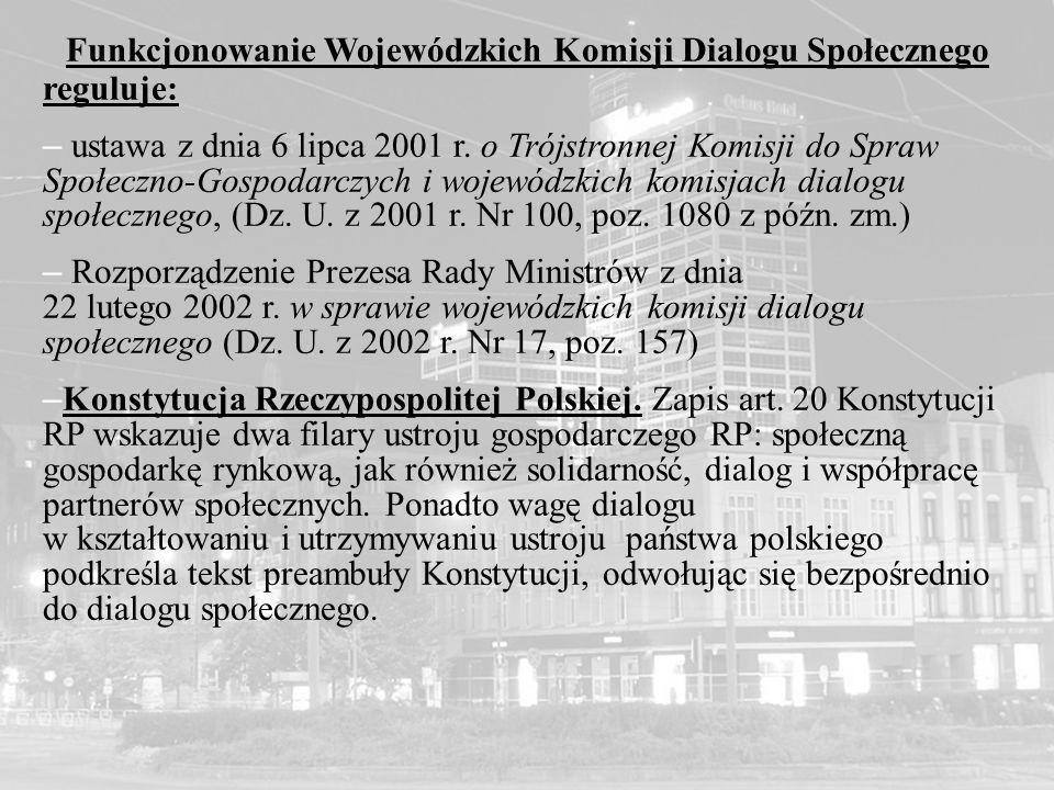 Funkcjonowanie Wojewódzkich Komisji Dialogu Społecznego reguluje: – ustawa z dnia 6 lipca 2001 r. o Trójstronnej Komisji do Spraw Społeczno-Gospodarcz