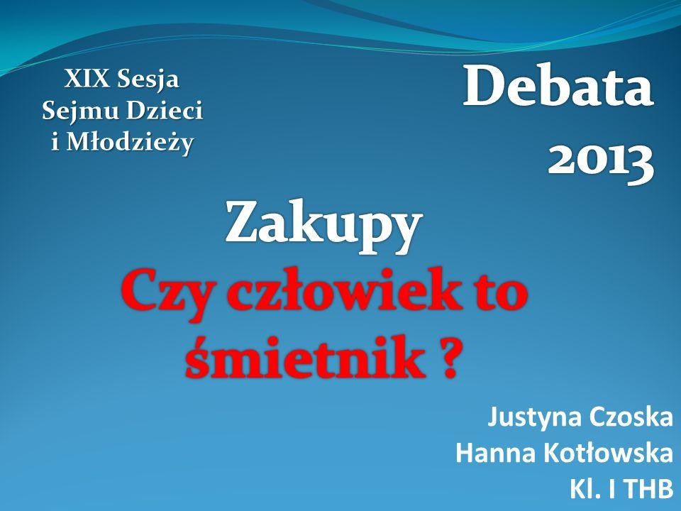 XIX Sesja Sejmu Dzieci i Młodzieży Justyna Czoska Hanna Kotłowska Kl. I THB