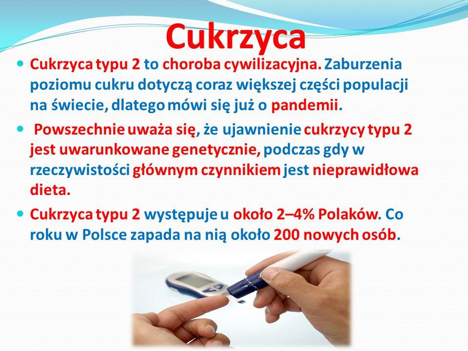 Cukrzyca Cukrzyca typu 2 to choroba cywilizacyjna. Zaburzenia poziomu cukru dotyczą coraz większej części populacji na świecie, dlatego mówi się już o