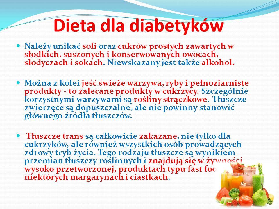 Dieta dla diabetyków Należy unikać soli oraz cukrów prostych zawartych w słodkich, suszonych i konserwowanych owocach, słodyczach i sokach. Niewskazan