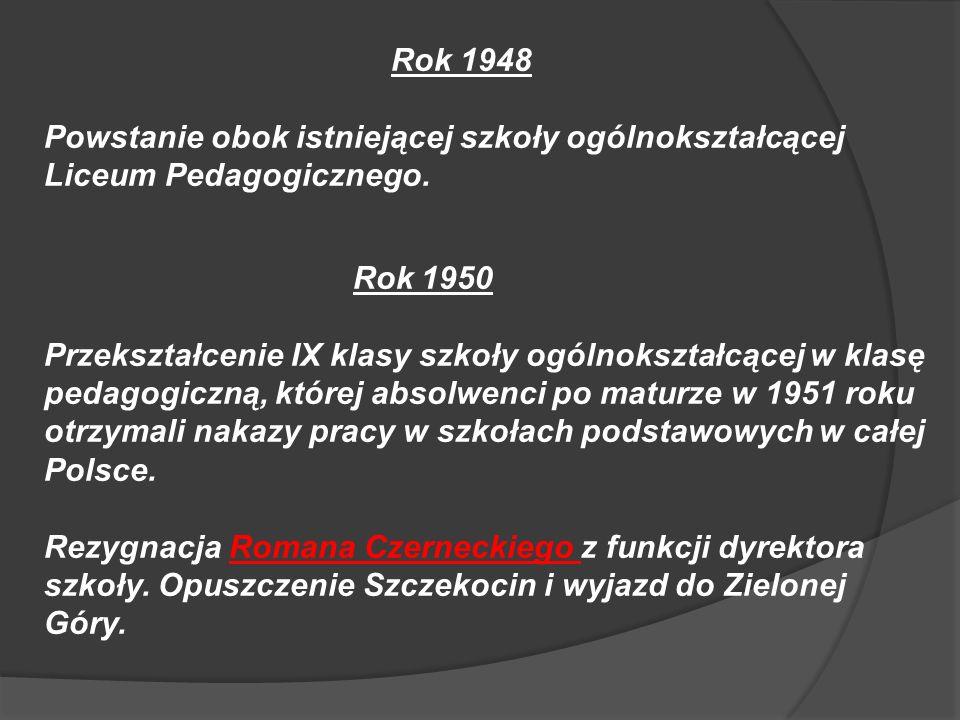 Rok 1948 Powstanie obok istniejącej szkoły ogólnokształcącej Liceum Pedagogicznego. Rok 1950 Przekształcenie IX klasy szkoły ogólnokształcącej w klasę