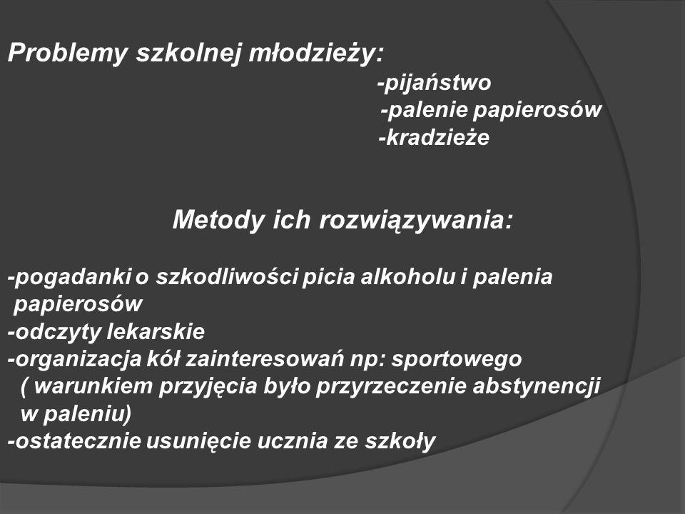 Problemy szkolnej młodzieży: -pijaństwo -palenie papierosów -kradzieże Metody ich rozwiązywania: -pogadanki o szkodliwości picia alkoholu i palenia pa