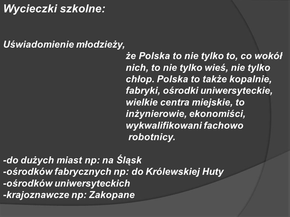 Wycieczki szkolne: Uświadomienie młodzieży, że Polska to nie tylko to, co wokół nich, to nie tylko wieś, nie tylko chłop. Polska to także kopalnie, fa