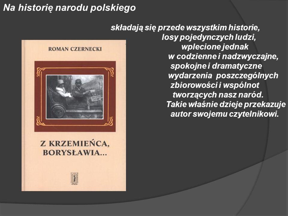 Na historię narodu polskiego składają się przede wszystkim historie, losy pojedynczych ludzi, wplecione jednak w codzienne i nadzwyczajne, spokojne i