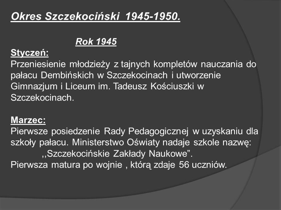 Okres Szczekociński 1945-1950. Rok 1945 Styczeń: Przeniesienie młodzieży z tajnych kompletów nauczania do pałacu Dembińskich w Szczekocinach i utworze