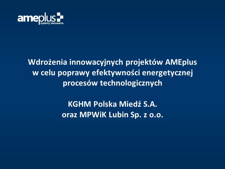Wdrożenia innowacyjnych projektów AMEplus w celu poprawy efektywności energetycznej procesów technologicznych KGHM Polska Miedź S.A. oraz MPWiK Lubin