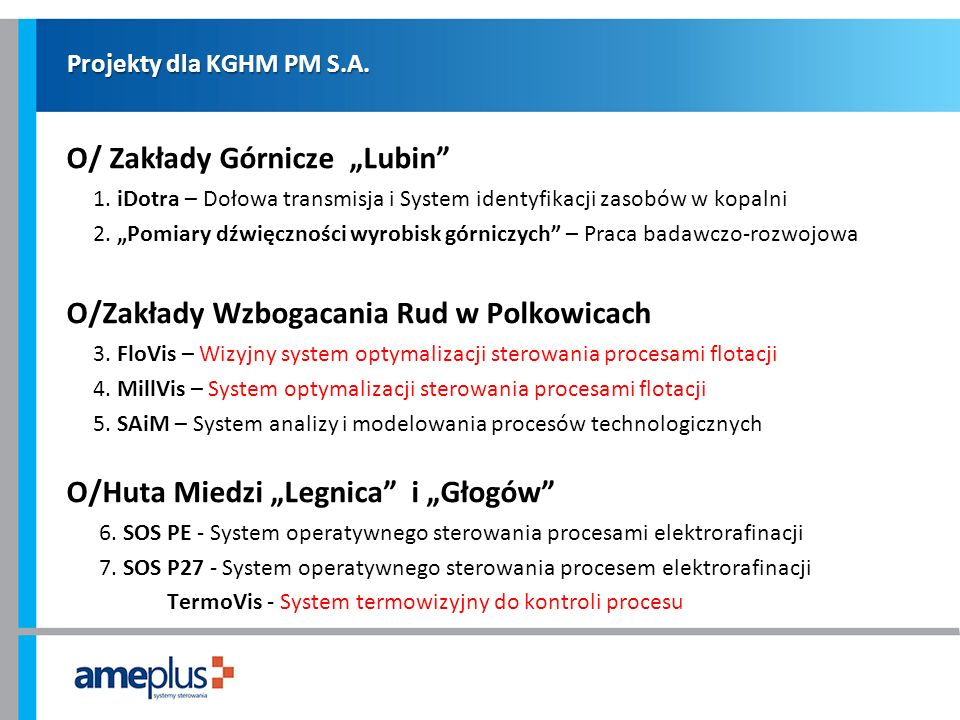 Projekty dla KGHM PM S.A. O/ Zakłady Górnicze Lubin 1. iDotra – Dołowa transmisja i System identyfikacji zasobów w kopalni 2. Pomiary dźwięczności wyr