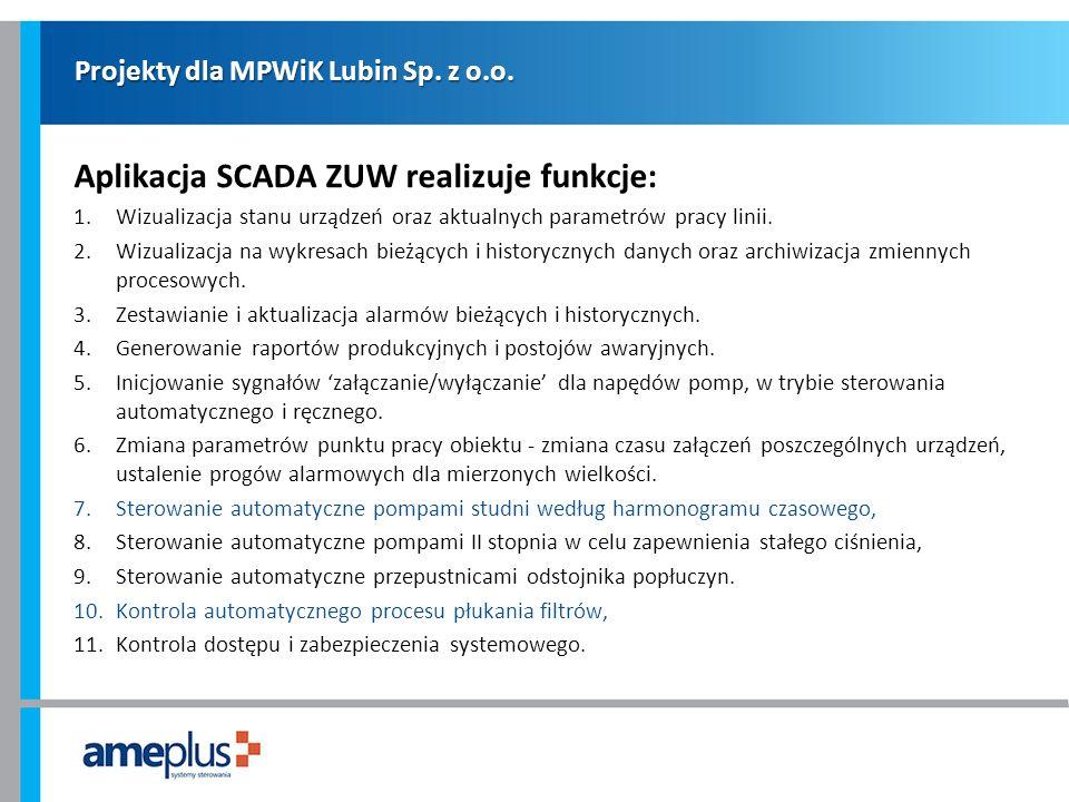 Projekty dla MPWiK Lubin Sp. z o.o. Aplikacja SCADA ZUW realizuje funkcje: 1.Wizualizacja stanu urządzeń oraz aktualnych parametrów pracy linii. 2.Wiz