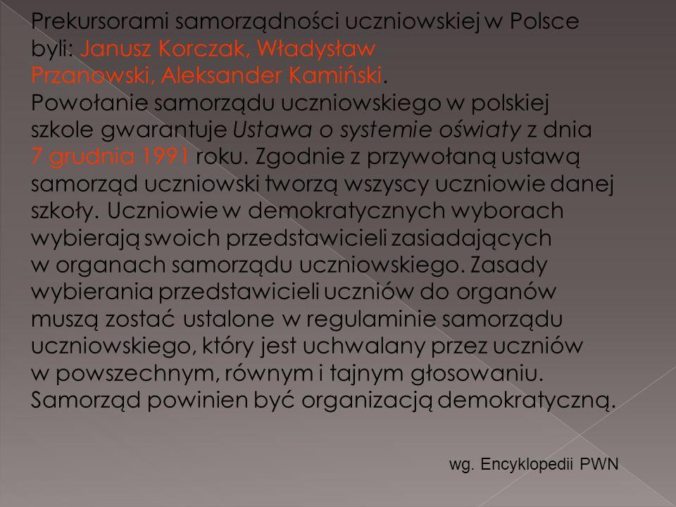 Prekursorami samorządności uczniowskiej w Polsce byli: Janusz Korczak, Władysław Przanowski, Aleksander Kamiński. Powołanie samorządu uczniowskiego w