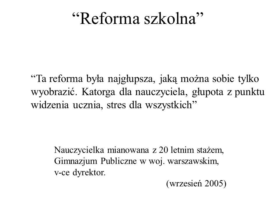 Reforma szkolna Ta reforma była najgłupsza, jaką można sobie tylko wyobrazić.