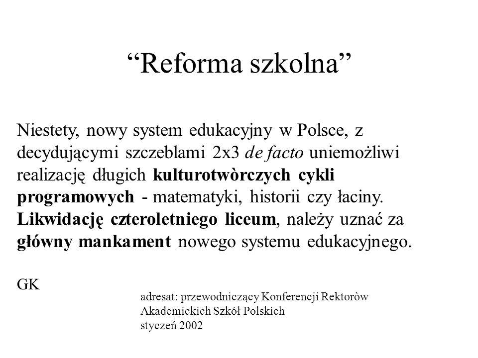 Reforma szkolna Niestety, nowy system edukacyjny w Polsce, z decydującymi szczeblami 2x3 de facto uniemożliwi realizację długich kulturotwòrczych cykli programowych - matematyki, historii czy łaciny.