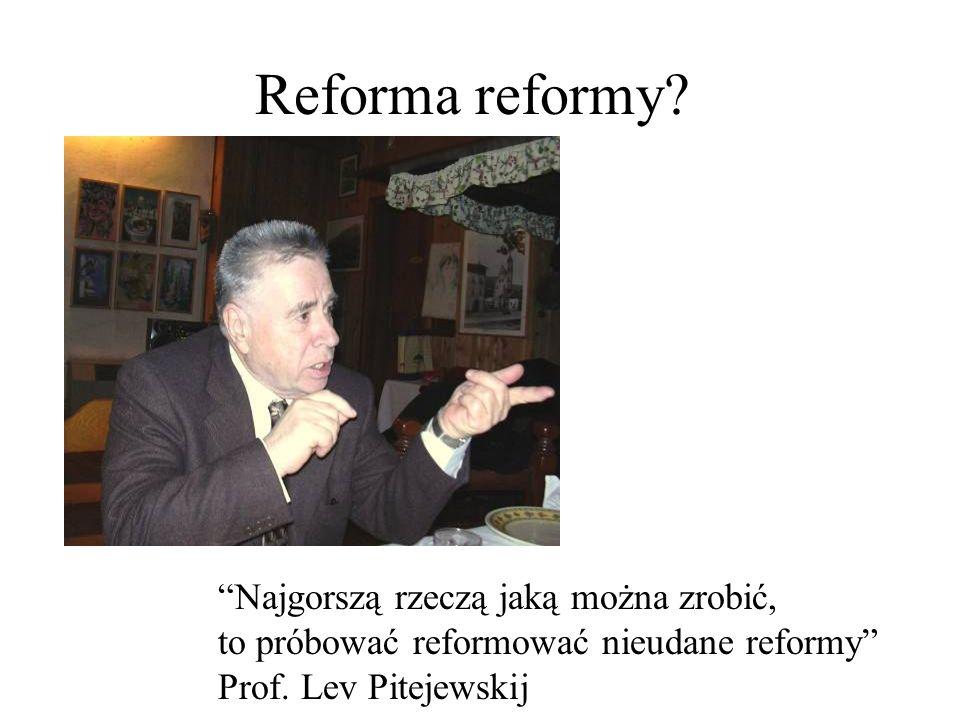 Reforma reformy.Najgorszą rzeczą jaką można zrobić, to próbować reformować nieudane reformy Prof.