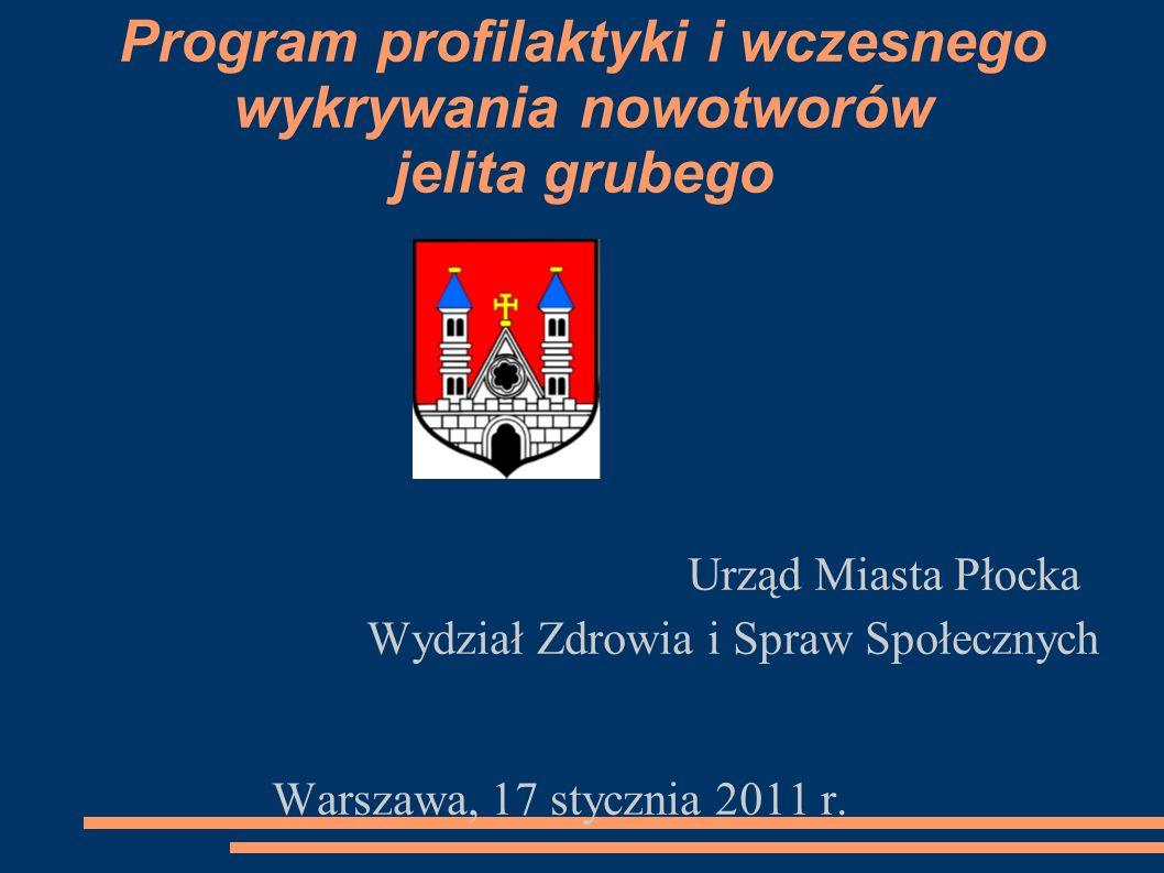 Program profilaktyki i wczesnego wykrywania nowotworów jelita grubego Wydział Zdrowia i Spraw Społecznych Warszawa, 17 stycznia 2011 r. Urząd Miasta P