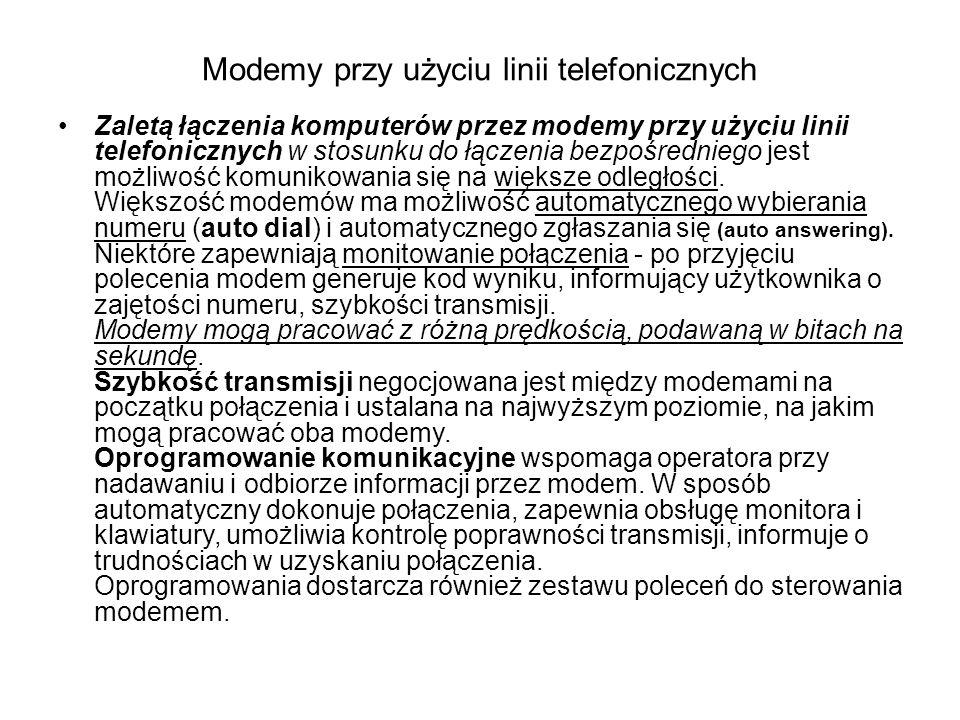 Modemy przy użyciu linii telefonicznych Zaletą łączenia komputerów przez modemy przy użyciu linii telefonicznych w stosunku do łączenia bezpośredniego jest możliwość komunikowania się na większe odległości.