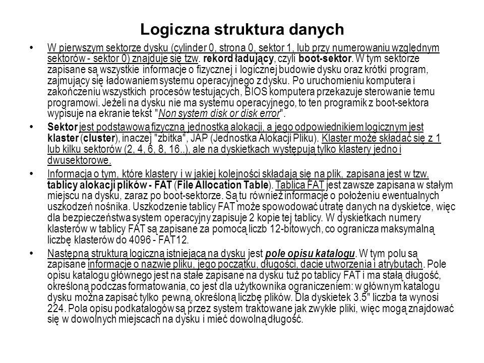 Logiczna struktura danych W pierwszym sektorze dysku (cylinder 0, strona 0, sektor 1, lub przy numerowaniu względnym sektorów - sektor 0) znajduje się tzw.