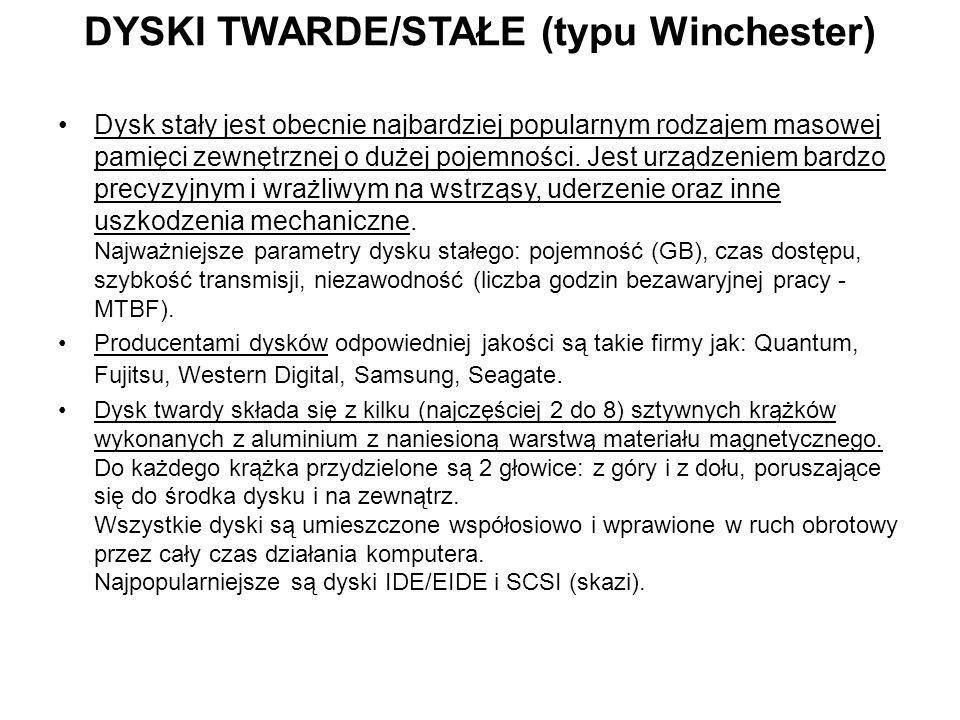 DYSKI TWARDE/STAŁE (typu Winchester) Dysk stały jest obecnie najbardziej popularnym rodzajem masowej pamięci zewnętrznej o dużej pojemności.