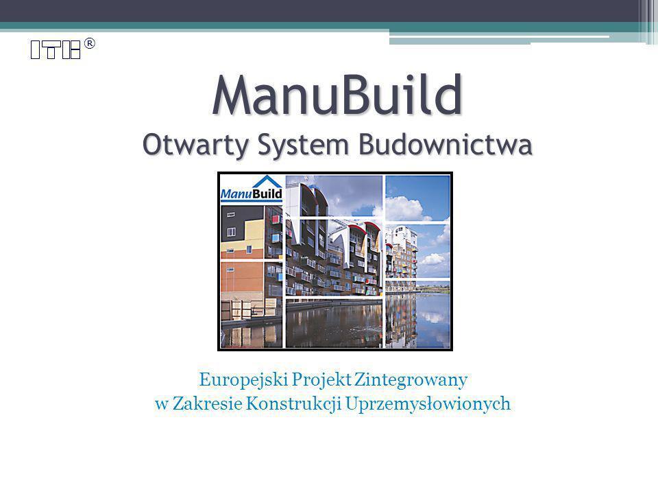 ® ManuBuild Otwarty System Budownictwa Europejski Projekt Zintegrowany w Zakresie Konstrukcji Uprzemysłowionych